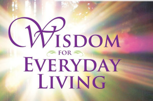 Wisdom for Everyday Living -